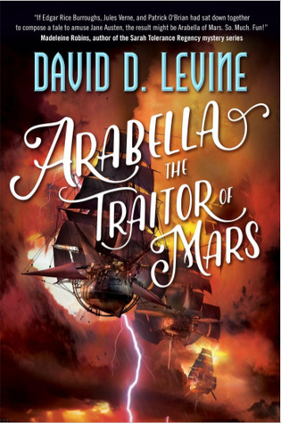 Arabella the Traitor of Mars by David D. Levine