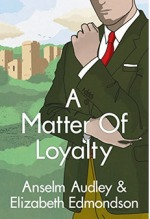 A Matter of Loyalty by Anselm Audley & Elizabeth Edmondson
